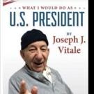 Joseph J. Vitale Releases WHAT I WOULD DO AS U.S. PRESIDENT