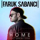 Faruk Sabanci ft. Sabrina Signs 'Home' Out Now Via Sony Music Turkey