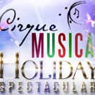 CIRQUE MUSICA HOLIDAY SPECTACULAR LIVE to Light Up Cleveland This December