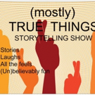 (MOSTLY) TRUE THINGS Returns to Long Island & Manhattan with Four New Shows