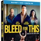 Miles Teller Stars in BLEED FOR THIS, Coming to Digital HD, Blu-ray/DVD & On Demand