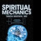 Tanzia Mustafa, MD Releases SPIRITUAL MECHANICS