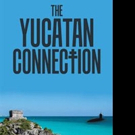 Chuck Kimball Releases THE YUCATAN CONNECTION