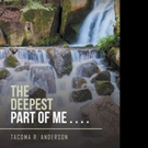 Tacoma R. Anderson Releases THE DEEPEST PART OF ME...
