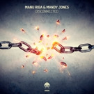 Manu Riga and Mandy Jones Collaborate for 'Disconnected'