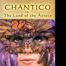 New Children's Novel CHANTICO IN THE LAND OF THE AZTECS is Released