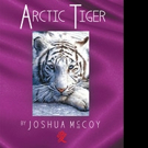 Joshua 'Arctic' McCoy Releases THE TANTALIZING TALES OF AN ARCTIC TIGER