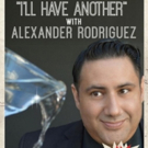 Alexander Rodriguez to Debut I'LL HAVE ANOTHER! at Rockwell to Benefit LLS