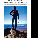 Albert L. Lamarre Shares MOUNTAINS, MINERALS, AND ME