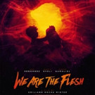 Apocalyptic Fantasy WE ARE THE FLESH Begins Theatrical Rollout This Month