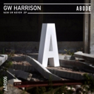 GW Harrison Drops His Debut EP 'Now Or Never' on ABODE Records