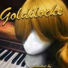 GOLDILOCKS Sets Premiere Performances in New York City