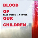Absolutely Amazing eBooks Releases BLOOD OF OUR CHILDREN by Paul Wolfe