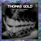 Thomas Gold Releases Sensational New Single 'Better Versions of Myself'