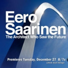 AMERICAN MASTERS to Present 'Eero Saarinen: The Architect Who Saw the Future', 12/27