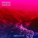 Ariana And The Rose's New EP 'Retrograde' Out Now