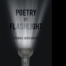 Thomas Birchmire Pens POETRY BY FLASHLIGHT