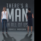 Donell Morgan Says THERE'S A MAN IN ALL OF US