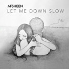 AFSHeeN Releases Debut Original Single 'Let Me Down Slow' on Spotify