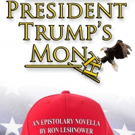 Ron Leshnower Shares Satrical Journey of PRESIDENT TRUMP'S MONTH: AN EPISTOLARY NOVELLA