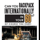 'Can You Backpack Internationally in Your 60's? Of Course You Can!!' is Released