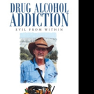 Bruce Dutchuk Releases 'Drug Alcohol Addiction: Evil from Within'