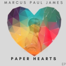 Broadway's Marcus Paul James Releases New R&B/Soul EP, PAPER HEARTS