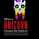 Lloyd Goulbourne Announces WHEN A UNICORN CROSSES THE RUBICON