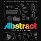 VIDEO: Netflix's Debuts Trailer + Key Art for New Docuseries ABSTRACT: THE ART OF DESIGN