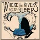 WHERE ALL THE RIVERS GO TO SLEEP Plays NYMF This Weekend
