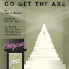 NY Premiere of GO GET THE AXE to Kick Off Run at The Theatre at 30th Street