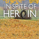 IN SPITE OF HEROIN is Released