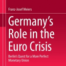 Franz-Josef Meiers Analyzes GERMANY'S ROLE IN THE EURO CRISIS