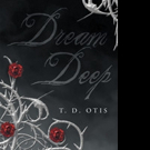 T. D. Otis Releases DREAM DEEP