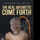 Antonette Smith Releases 'The Real Antonette Come Forth: Series Volume 4'