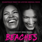 Soundtrack to Lifetime Original Movie BEACHES, Performed by Tony Winner Idina Menzel Out Today