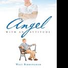 Walt Birmingham Releases ANGEL WITH AN ATTITUDE