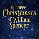 Download THE THREE CHRISTMASES OF WILLIAM SPENCER for Free for the Holidays