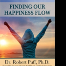 Dr. Robert Puff Announces FINDING YOUR HAPPINESS FLOW