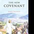James Shipman Releases THE NEW COVENANT