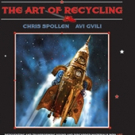 THE ART OF RECYCLING by Chris Spollen & Avi Gvili is Released