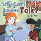 L. E. Ann Announces WHY CAN'T XANDER TALK?