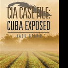 CIA CASE FILE: CUBA EXPOSED is Released