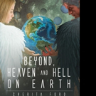 Cherita M. Ford Releases BYOND, HEAVEN AND HELL ON EARTH