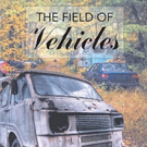 Doris Ann Michel Shares THE FIELD OF VEHICLES