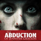 THE ABDUCTION OF JENNIFER GRAYSON Escapes Onto DVD This March