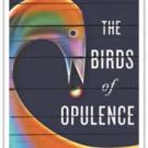 New Novelist Pens First Book, THE BIRDS OF OPULENCE