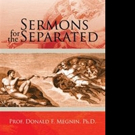 Prof. Donald F. Megnin, PhD Pens SERMONS FOR THE SEPARATED