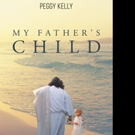 Peggy Kelly Releases MY FATHER'S CHILD