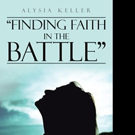 Certified Health Instructor Alysia Keller Pens FINDING FAITH IN THE BATTLE